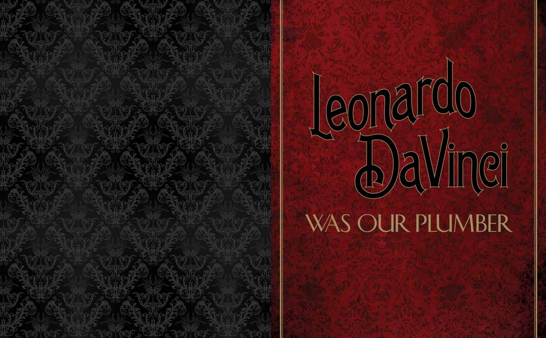Leonardo DaVinci Was Our Plumber